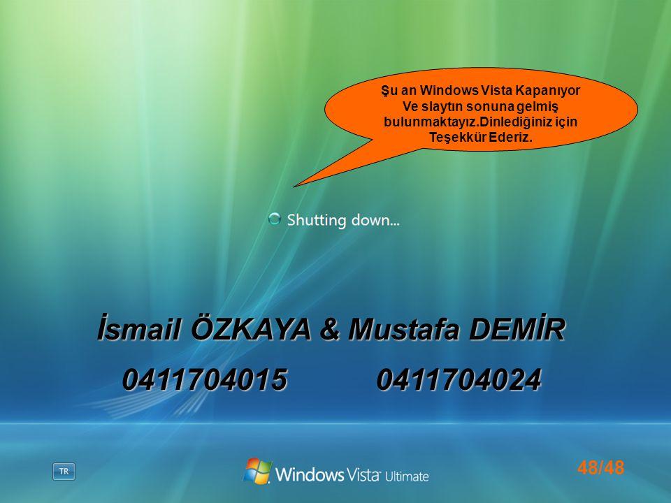48/48 Şu an Windows Vista Kapanıyor Ve slaytın sonuna gelmiş bulunmaktayız.Dinlediğiniz için Teşekkür Ederiz.