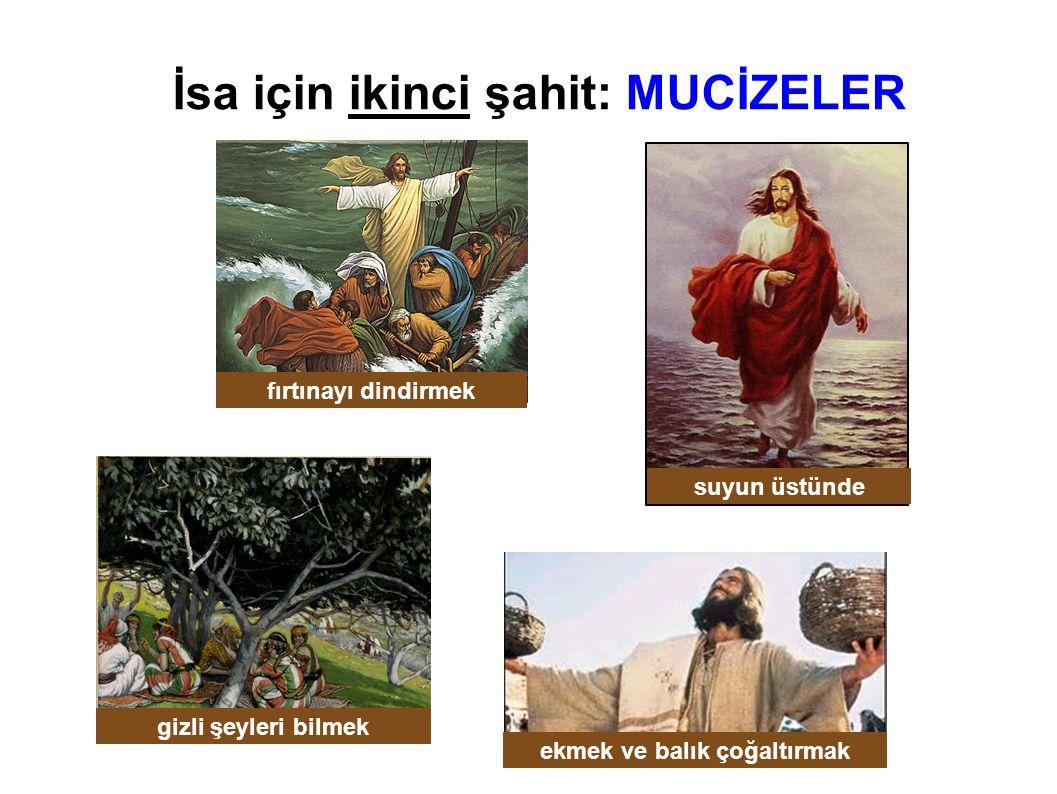 İsa için ikinci şahit: MUCİZELER fırtınayı dindirmek suyun üstünde ekmek ve balık çoğaltırmak gizli şeyleri bilmek