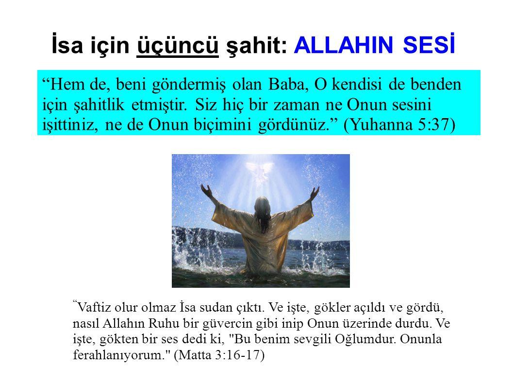 İsa için üçüncü şahit: ALLAHIN SESİ Vaftiz olur olmaz İsa sudan çıktı.
