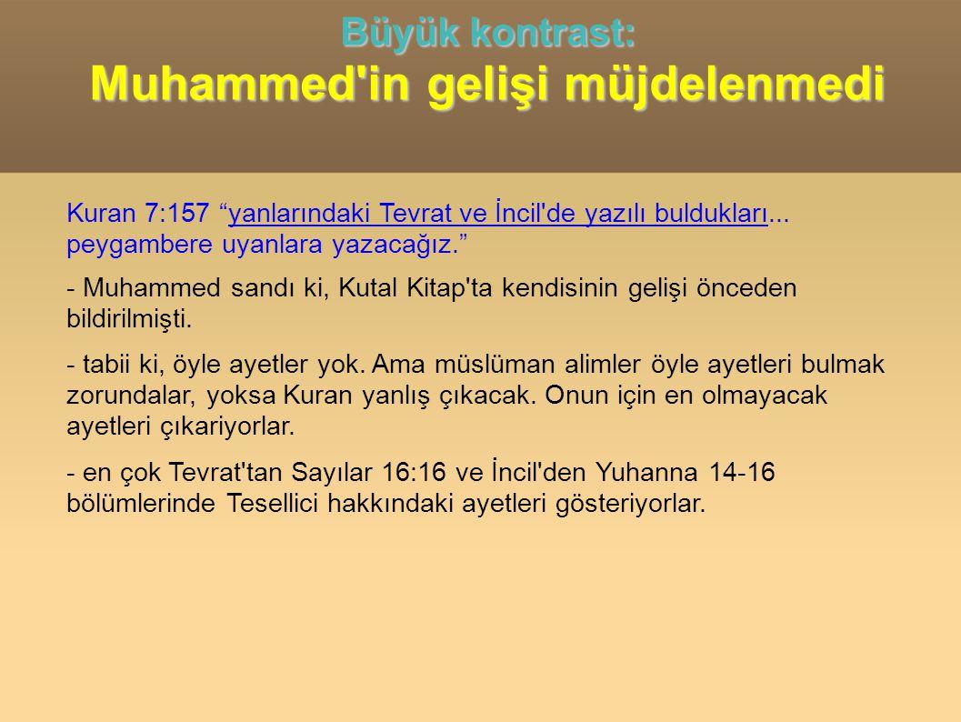 Büyük kontrast: Muhammed in gelişi müjdelenmedi Kuran 7:157 yanlarındaki Tevrat ve İncil de yazılı buldukları...