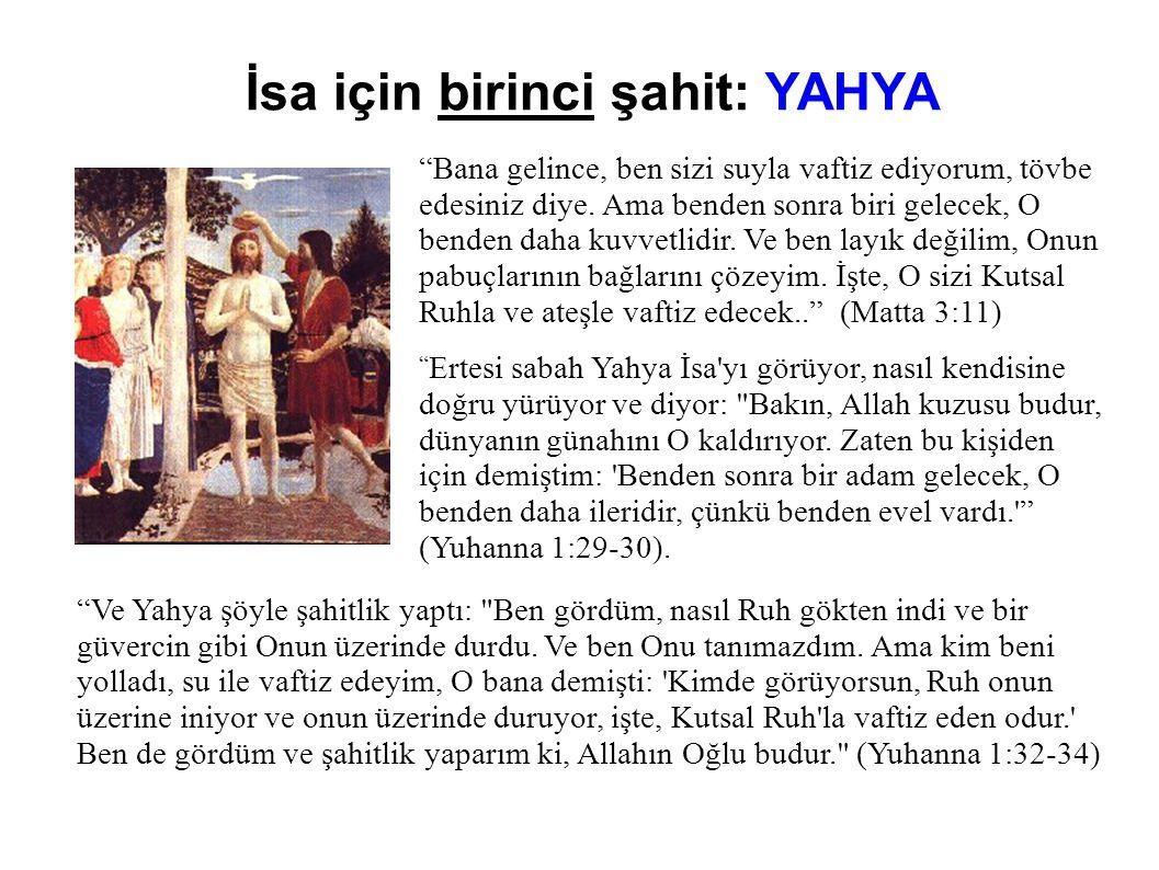 İsa için birinci şahit: YAHYA Bana gelince, ben sizi suyla vaftiz ediyorum, tövbe edesiniz diye.