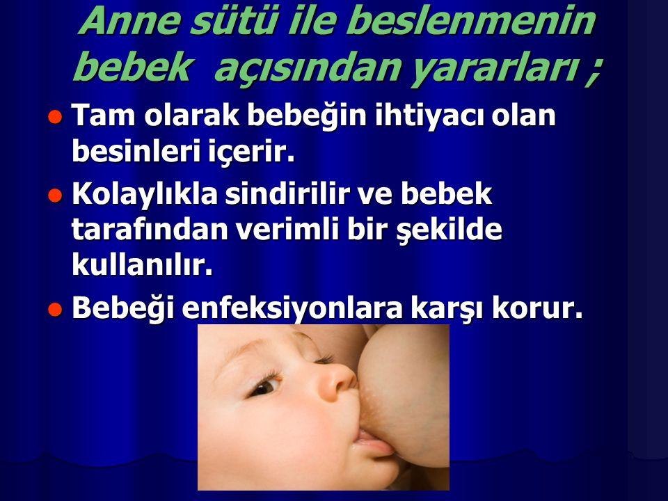 Anne sütü ile beslenmenin bebek açısından yararları ; Tam olarak bebeğin ihtiyacı olan besinleri içerir. Tam olarak bebeğin ihtiyacı olan besinleri iç