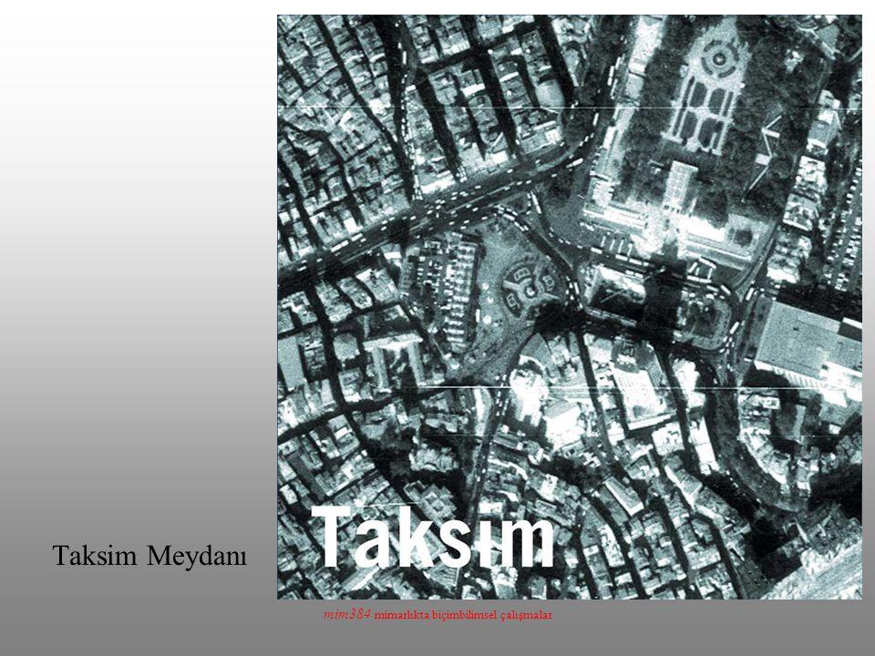 mim384 mimarlıkta biçimbilimsel çalışmalar Taksim Meydanı