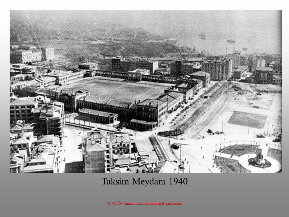 mim384 mimarlıkta biçimbilimsel çalışmalar Taksim Meydanı 1940
