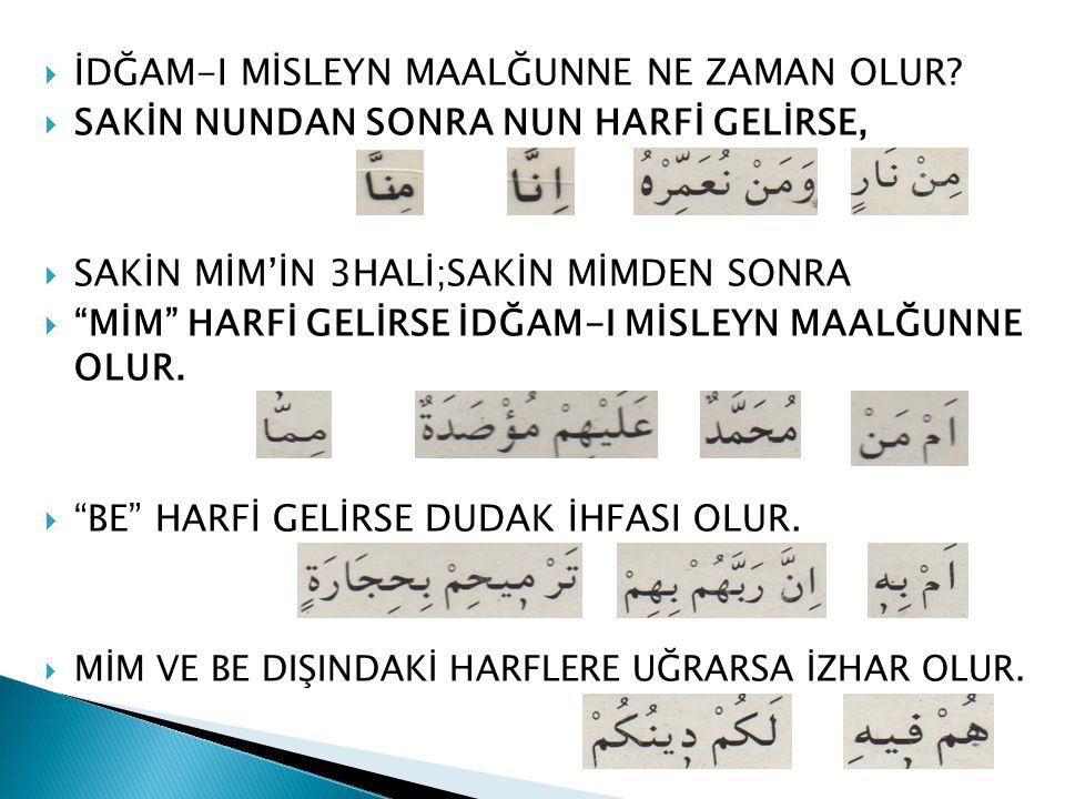 """İİDĞAM-I MİSLEYN MAALĞUNNE NE ZAMAN OLUR? SSAKİN NUNDAN SONRA NUN HARFİ GELİRSE, SSAKİN MİM'İN 3HALİ;SAKİN MİMDEN SONRA """"""""MİM"""" HARFİ GELİRSE İ"""