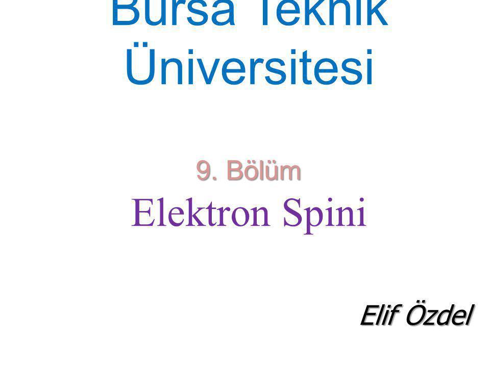 9. Bölüm Bursa Teknik Üniversitesi 9. Bölüm Elektron Spini Elif Özdel