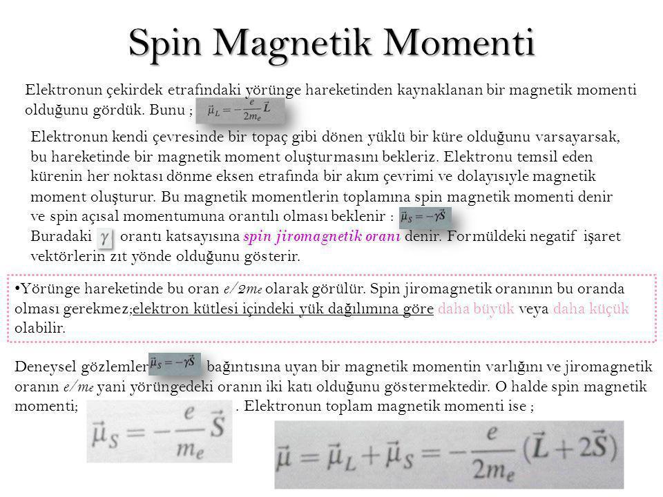 Spin Magnetik Momenti Elektronun çekirdek etrafındaki yörünge hareketinden kaynaklanan bir magnetik momenti oldu ğ unu gördük. Bunu ; Elektronun kendi
