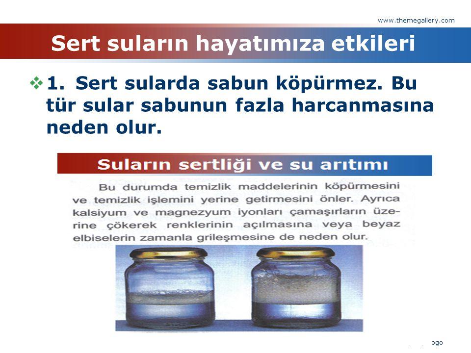 Sert suların hayatımıza etkileri  1.Sert sularda sabun köpürmez. Bu tür sular sabunun fazla harcanmasına neden olur. www.themegallery.com Company Log