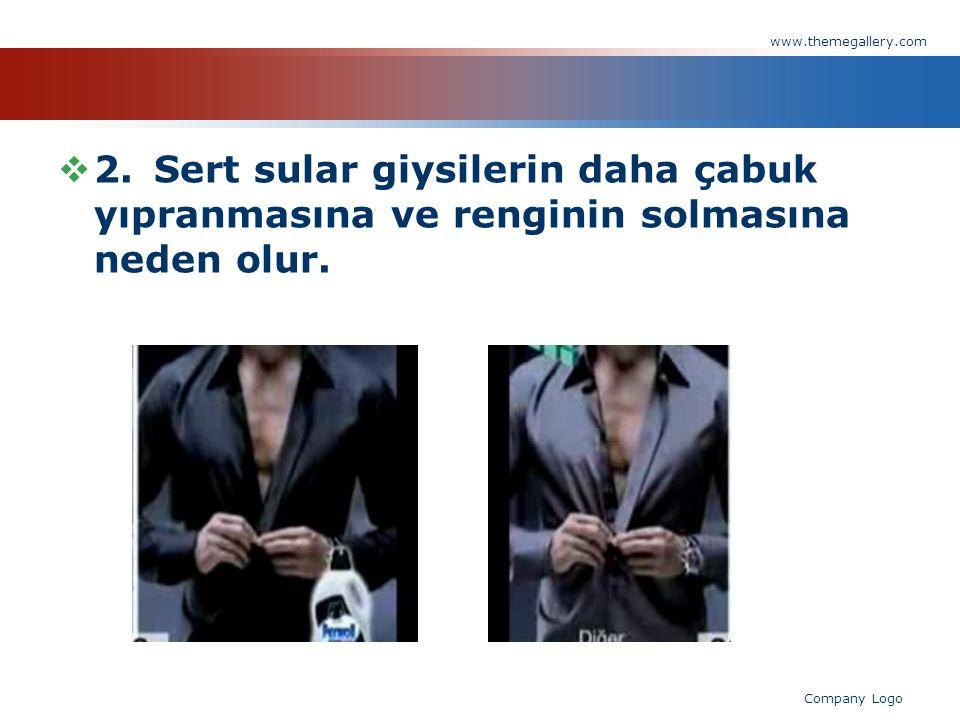  2.Sert sular giysilerin daha çabuk yıpranmasına ve renginin solmasına neden olur. www.themegallery.com Company Logo