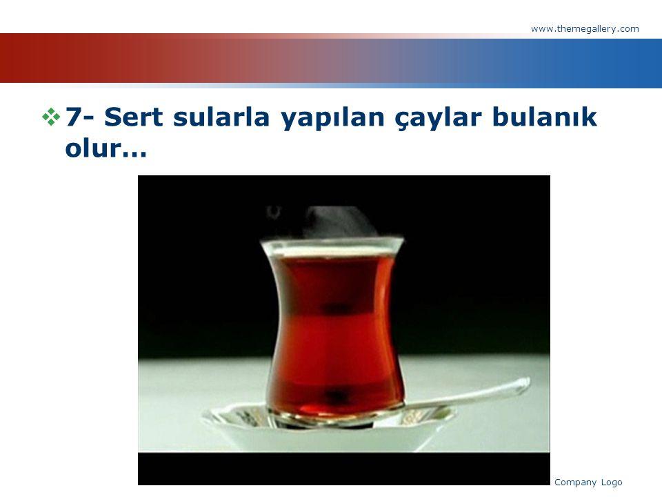  7- Sert sularla yapılan çaylar bulanık olur… www.themegallery.com Company Logo