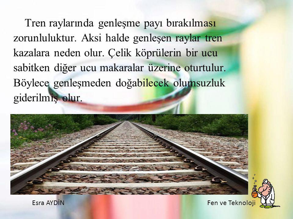 Esra AYDİNFen ve Teknoloji Tren raylarında genleşme payı bırakılması zorunluluktur. Aksi halde genleşen raylar tren kazalara neden olur. Çelik köprüle
