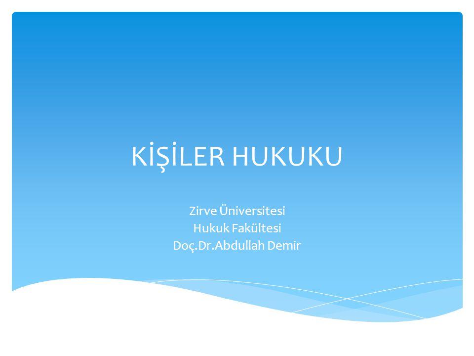 KİŞİLER HUKUKU Zirve Üniversitesi Hukuk Fakültesi Doç.Dr.Abdullah Demir
