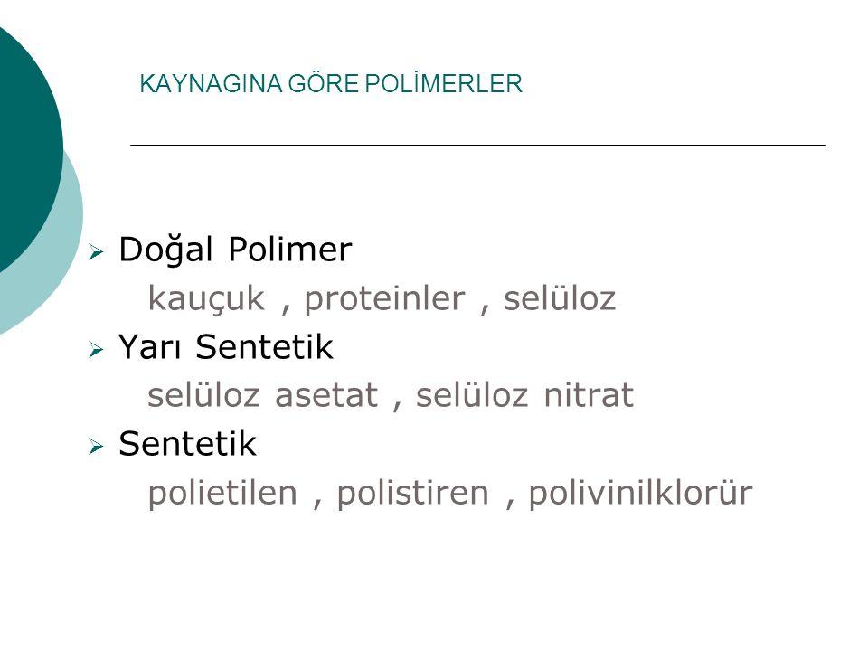 KAYNAGINA GÖRE POLİMERLER  Doğal Polimer kauçuk, proteinler, selüloz  Yarı Sentetik selüloz asetat, selüloz nitrat  Sentetik polietilen, polistiren