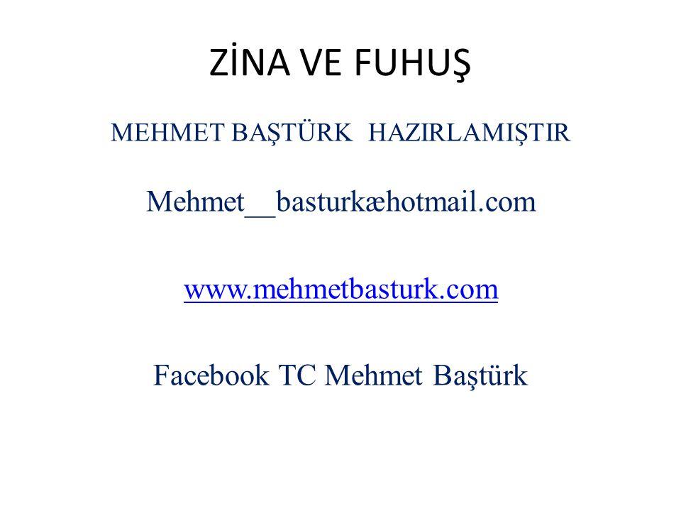 ZİNA VE FUHUŞ MEHMET BAŞTÜRK HAZIRLAMIŞTIR Mehmet__basturkæhotmail.com www.mehmetbasturk.com Facebook TC Mehmet Baştürk
