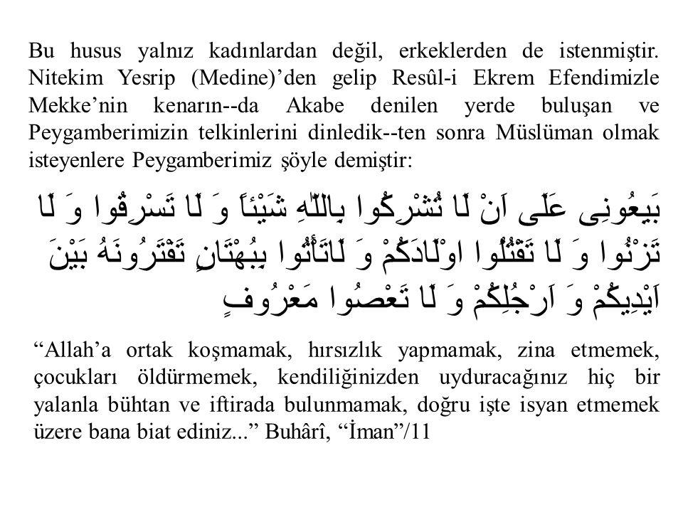Bu husus yalnız kadınlardan değil, erkeklerden de istenmiştir. Nitekim Yesrip (Medine)'den gelip Resûl-i Ekrem Efendimizle Mekke'nin kenarın--da Akabe