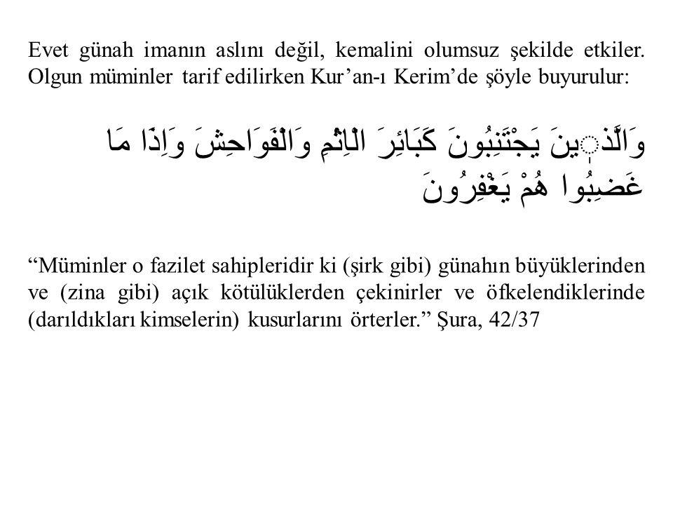 Evet günah imanın aslını değil, kemalini olumsuz şekilde etkiler. Olgun müminler tarif edilirken Kur'an-ı Kerim'de şöyle buyurulur: وَالَّذينَ يَجْتَن