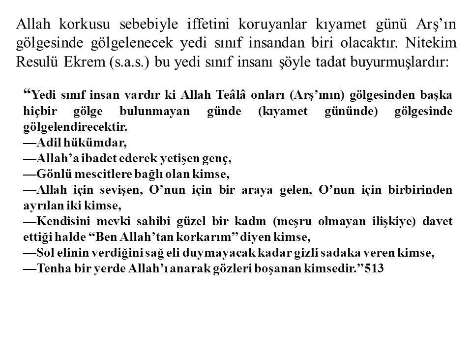""""""" Yedi sınıf insan vardır ki Allah Teâlâ onları (Arş'ının) gölgesinden başka hiçbir gölge bulunmayan günde (kıyamet gününde) gölgesinde gölgelendirece"""