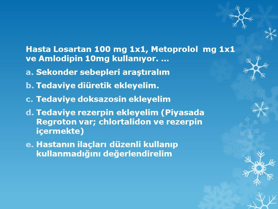 Hasta Losartan 100 mg 1x1, Metoprolol mg 1x1 ve Amlodipin 10mg kullanıyor.