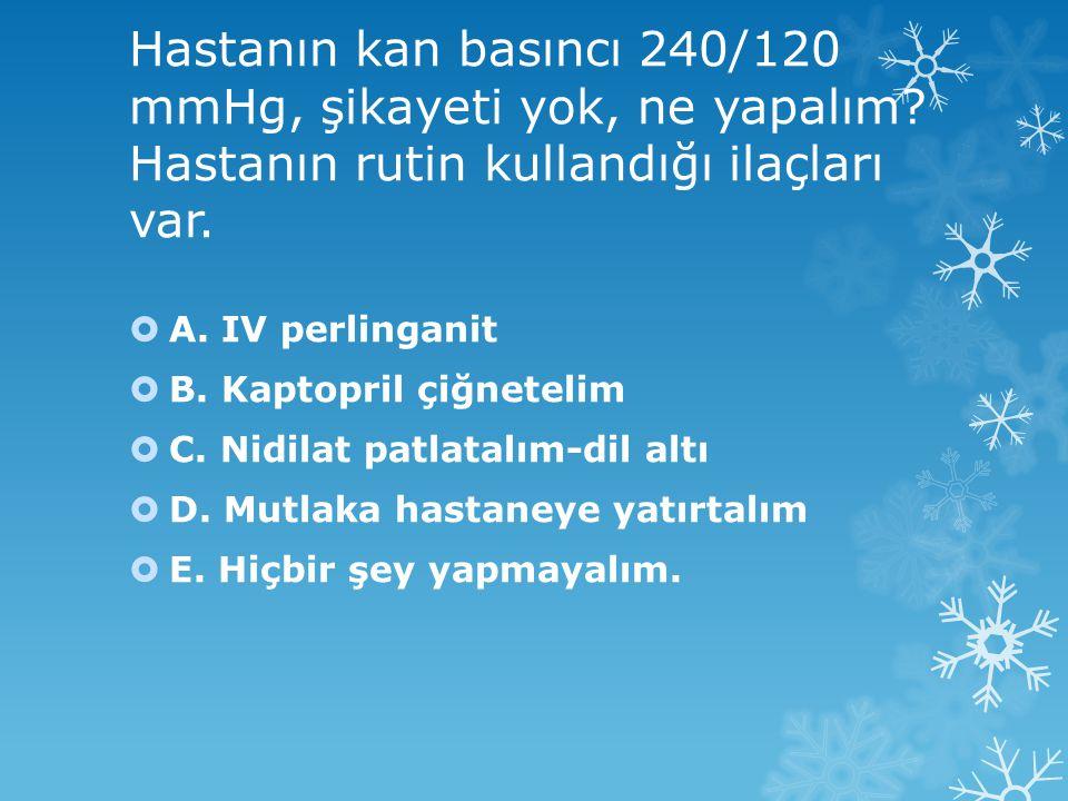 Hastanın kan basıncı 240/120 mmHg, şikayeti yok, ne yapalım.