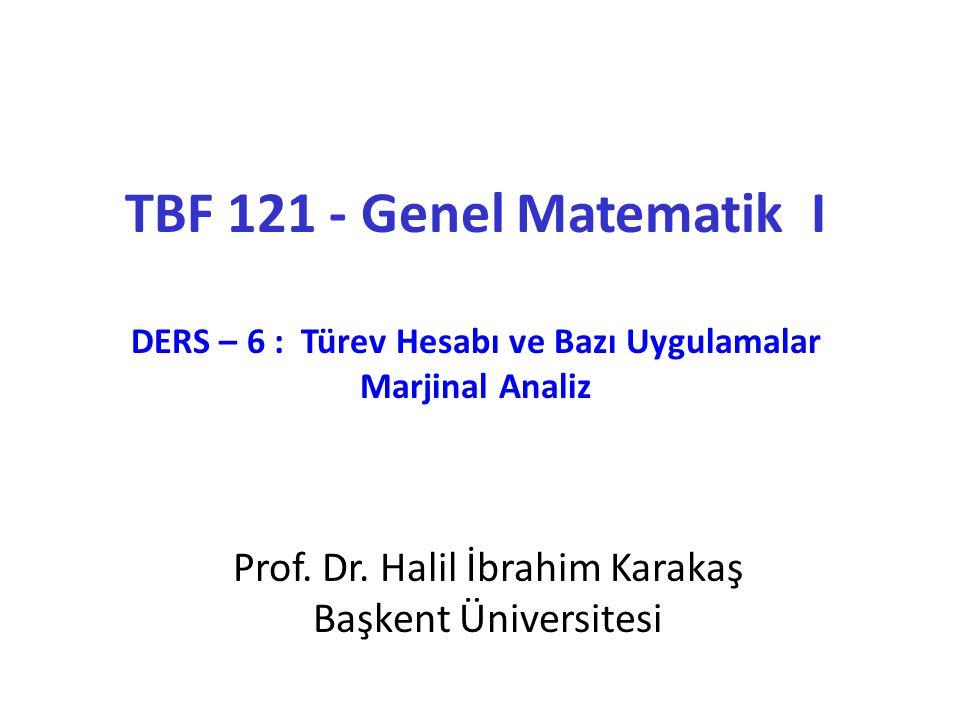 TBF 121 - Genel Matematik I DERS – 6 : Türev Hesabı ve Bazı Uygulamalar Marjinal Analiz Prof.