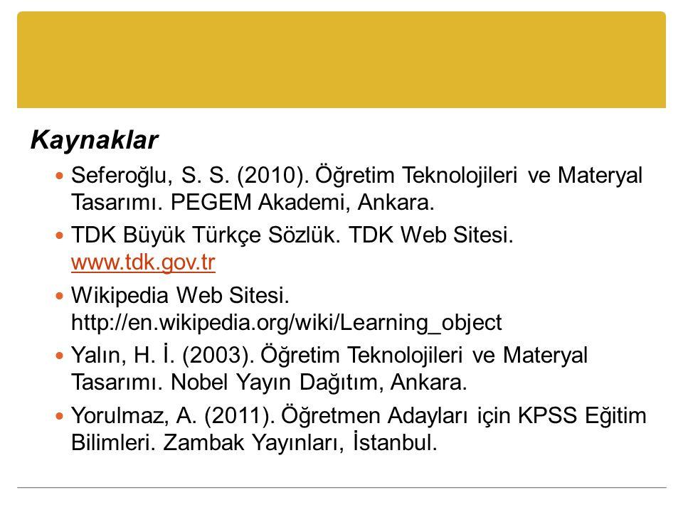 Kaynaklar Seferoğlu, S.S. (2010). Öğretim Teknolojileri ve Materyal Tasarımı.