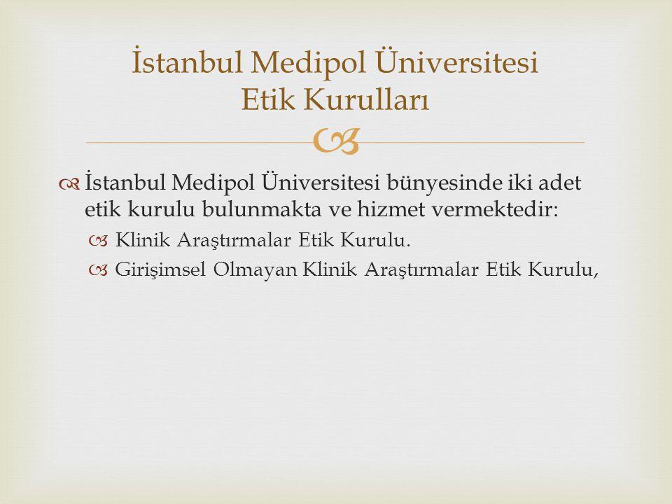   İstanbul Medipol Üniversitesi bünyesinde iki adet etik kurulu bulunmakta ve hizmet vermektedir:  Klinik Araştırmalar Etik Kurulu.  Girişimsel Ol