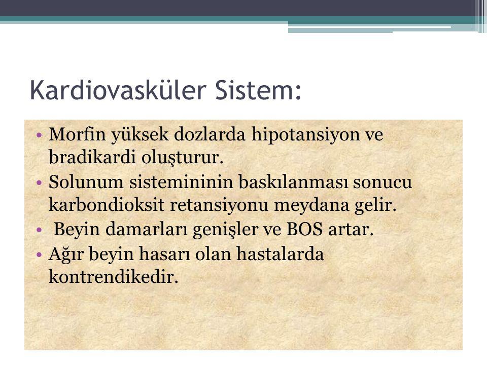 Kardiovasküler Sistem: Morfin yüksek dozlarda hipotansiyon ve bradikardi oluşturur. Solunum sistemininin baskılanması sonucu karbondioksit retansiyonu