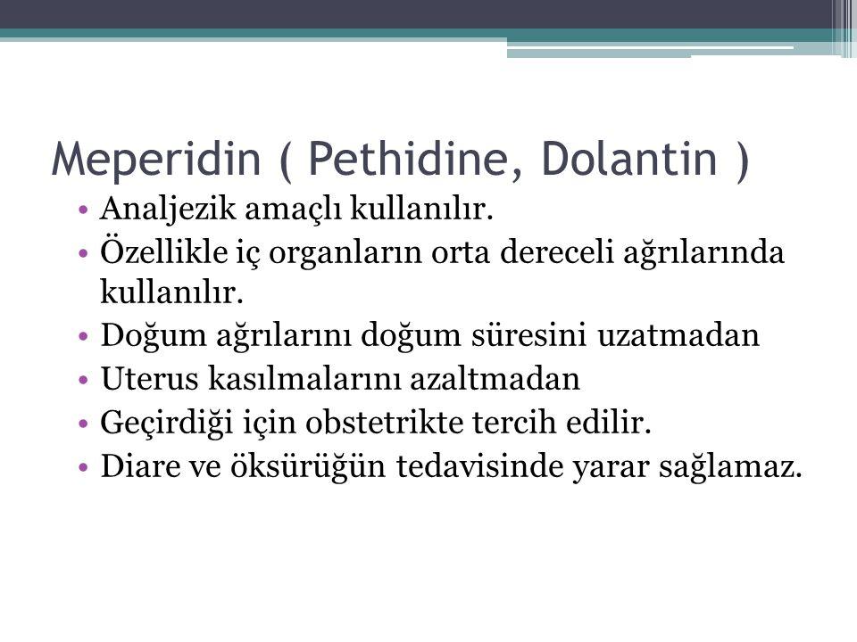 Meperidin ( Pethidine, Dolantin ) Analjezik amaçlı kullanılır. Özellikle iç organların orta dereceli ağrılarında kullanılır. Doğum ağrılarını doğum sü