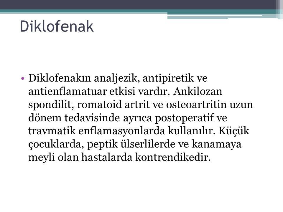 Diklofenak Diklofenakın analjezik, antipiretik ve antienflamatuar etkisi vardır. Ankilozan spondilit, romatoid artrit ve osteoartritin uzun dönem teda