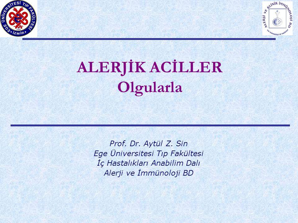 ALERJİK ACİLLER Olgularla Prof. Dr. Aytül Z. Sin Ege Üniversitesi Tıp Fakültesi İç Hastalıkları Anabilim Dalı Alerji ve İmmünoloji BD