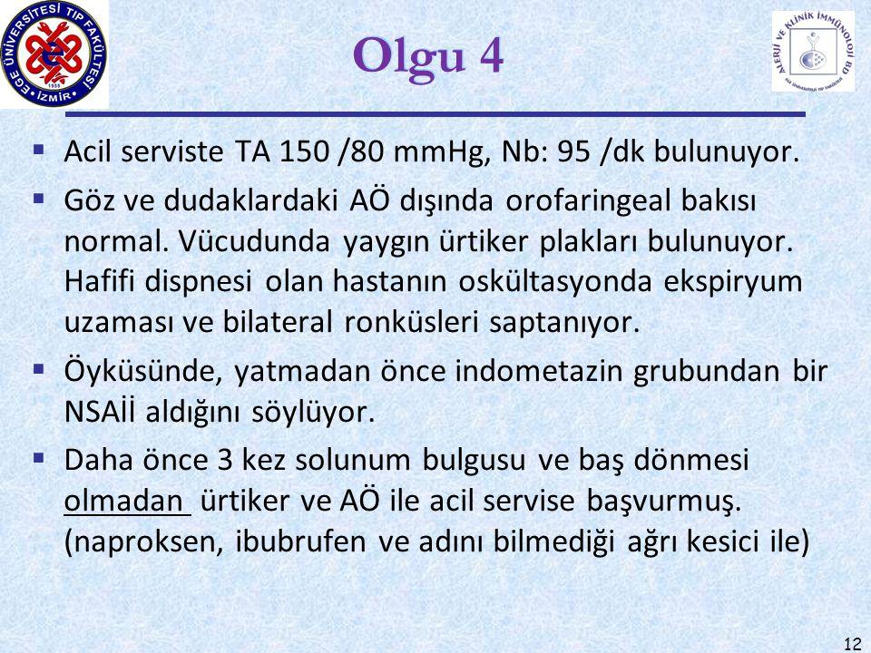 Olgu 4  Acil serviste TA 150 /80 mmHg, Nb: 95 /dk bulunuyor.  Göz ve dudaklardaki AÖ dışında orofaringeal bakısı normal. Vücudunda yaygın ürtiker pl