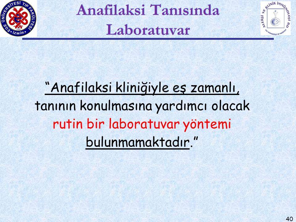 """40 Anafilaksi Tanısında Laboratuvar """"Anafilaksi kliniğiyle eş zamanlı, tanının konulmasına yardımcı olacak rutin bir laboratuvar yöntemi bulunmamaktad"""
