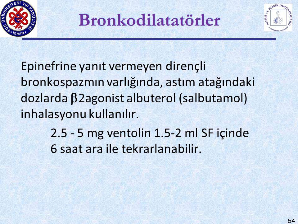 Bronkodilatatörler Epinefrine yanıt vermeyen dirençli bronkospazmın varlığında, astım atağındaki dozlarda  2agonist albuterol (salbutamol) inhalasyon