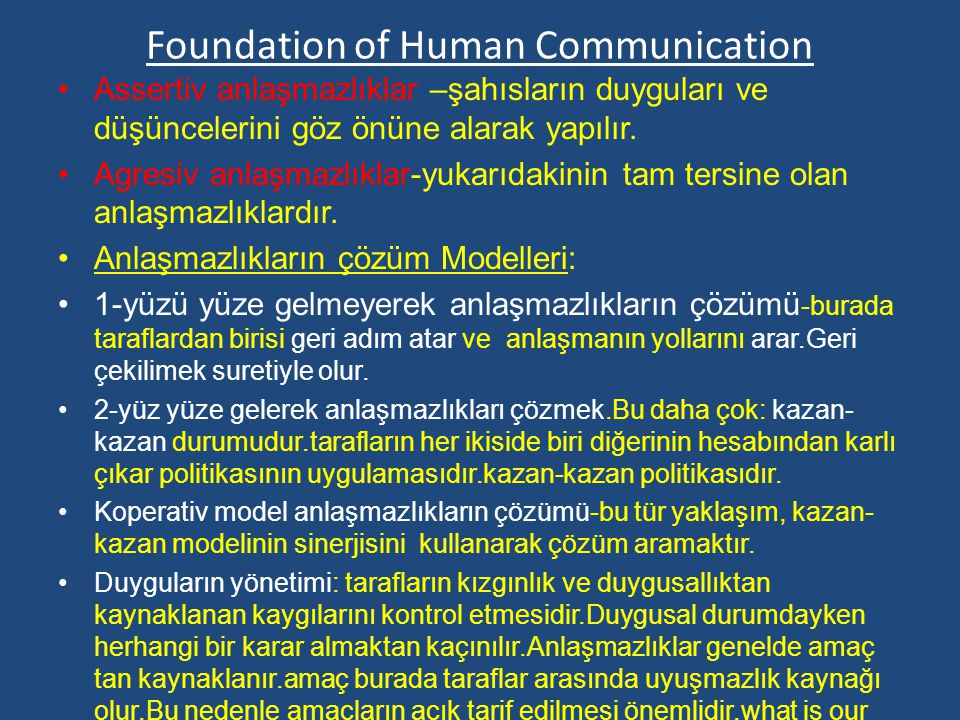 Foundation of Human Communication Assertiv anlaşmazlıklar –şahısların duyguları ve düşüncelerini göz önüne alarak yapılır. Agresiv anlaşmazlıklar-yuka