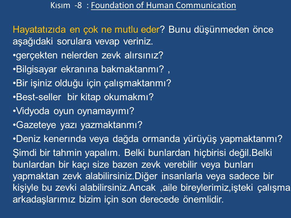 Kısım -8 : Foundation of Human Communication Hayatatızıda en çok ne mutlu eder? Bunu düşünmeden önce aşağıdaki sorulara vevap veriniz. gerçekten neler