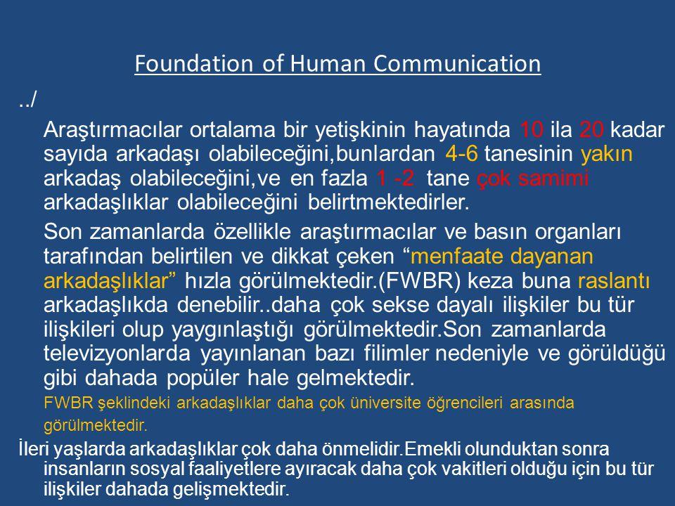 Foundation of Human Communication../ Araştırmacılar ortalama bir yetişkinin hayatında 10 ila 20 kadar sayıda arkadaşı olabileceğini,bunlardan 4-6 tane