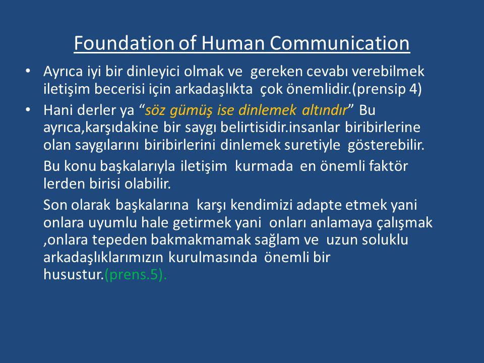 Foundation of Human Communication Ayrıca iyi bir dinleyici olmak ve gereken cevabı verebilmek iletişim becerisi için arkadaşlıkta çok önemlidir.(prens