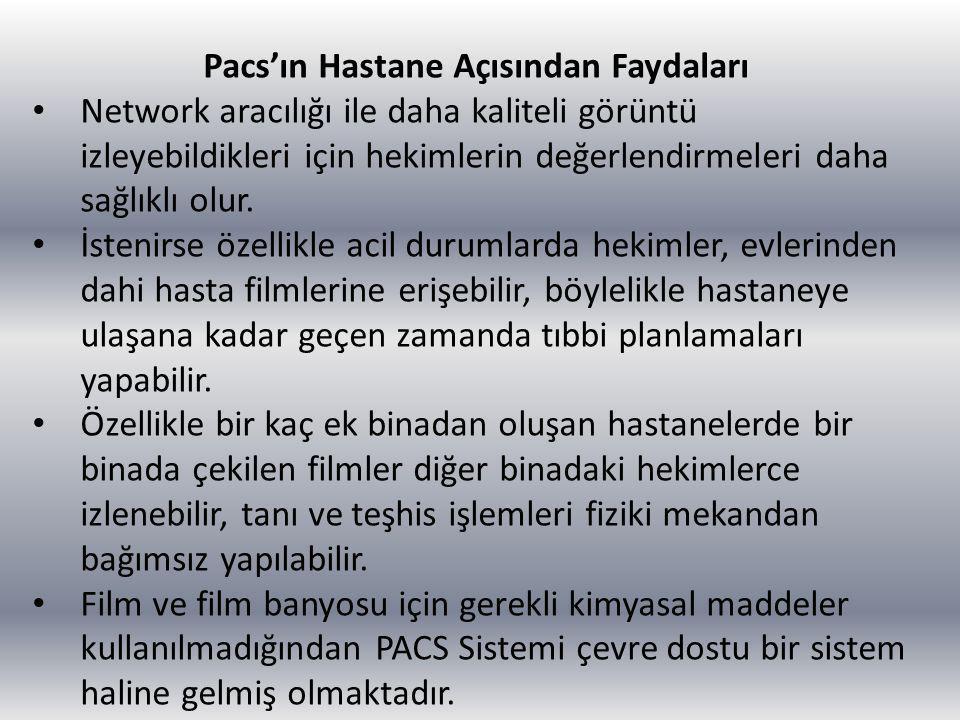 Pacs'ın Hastane Açısından Faydaları Network aracılığı ile daha kaliteli görüntü izleyebildikleri için hekimlerin değerlendirmeleri daha sağlıklı olur.