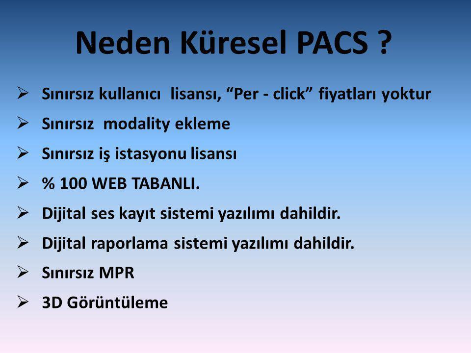 """Neden Küresel PACS ?  Sınırsız kullanıcı lisansı, """"Per - click"""" fiyatları yoktur  Sınırsız modality ekleme  Sınırsız iş istasyonu lisansı  % 100 W"""