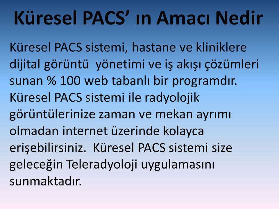 Küresel PACS sistemi, hastane ve kliniklere dijital görüntü yönetimi ve iş akışı çözümleri sunan % 100 web tabanlı bir programdır. Küresel PACS sistem