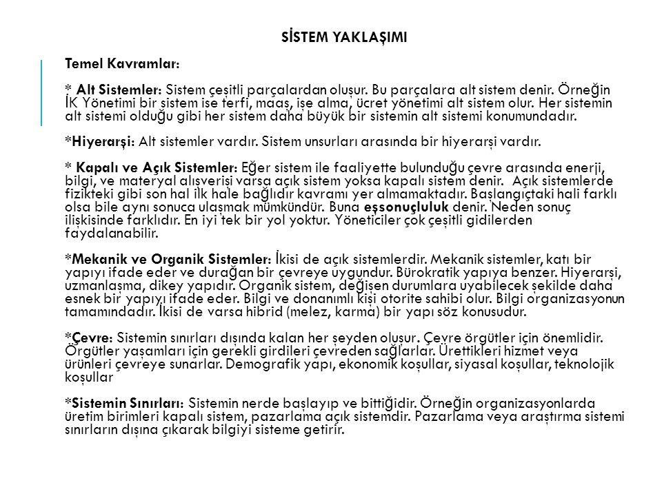 S İ STEM YAKLAŞIMI Temel Kavramlar: * Alt Sistemler: Sistem çeşitli parçalardan oluşur. Bu parçalara alt sistem denir. Örne ğ in İ K Yönetimi bir sist
