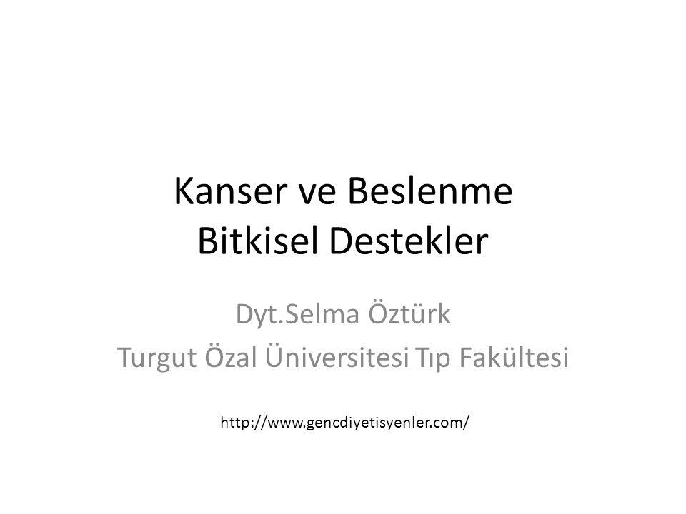 Kanser ve Beslenme Bitkisel Destekler Dyt.Selma Öztürk Turgut Özal Üniversitesi Tıp Fakültesi http://www.gencdiyetisyenler.com/