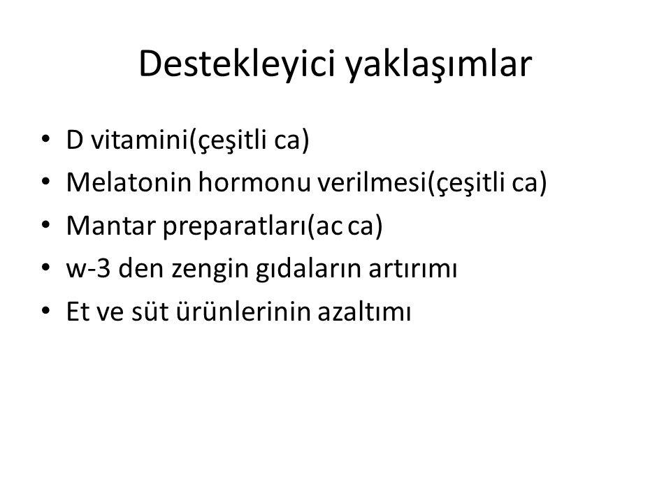 Destekleyici yaklaşımlar D vitamini(çeşitli ca) Melatonin hormonu verilmesi(çeşitli ca) Mantar preparatları(ac ca) w-3 den zengin gıdaların artırımı E