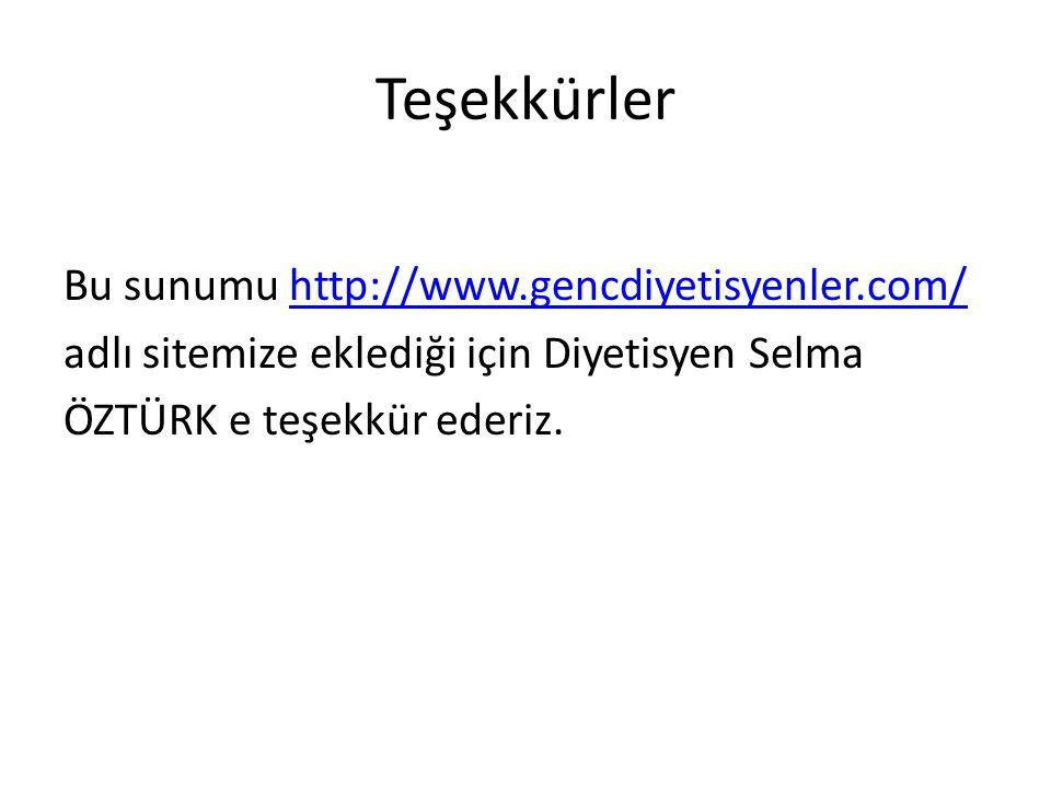 Teşekkürler Bu sunumu http://www.gencdiyetisyenler.com/http://www.gencdiyetisyenler.com/ adlı sitemize eklediği için Diyetisyen Selma ÖZTÜRK e teşekkü