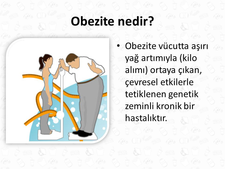 Obezite nedir? Obezite vücutta aşırı yağ artımıyla (kilo alımı) ortaya çıkan, çevresel etkilerle tetiklenen genetik zeminli kronik bir hastalıktır.