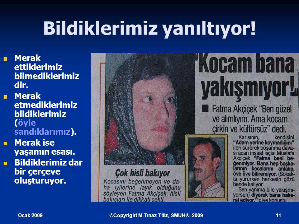 Ocak 2009 11©Copyright M.Tınaz Titiz, SMUH®. 2009 Bildiklerimiz yanıltıyor.