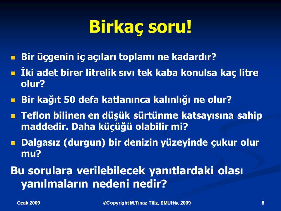 Ocak 2009 9©Copyright M.Tınaz Titiz, SMUH®.2009 Birkaç cevap.