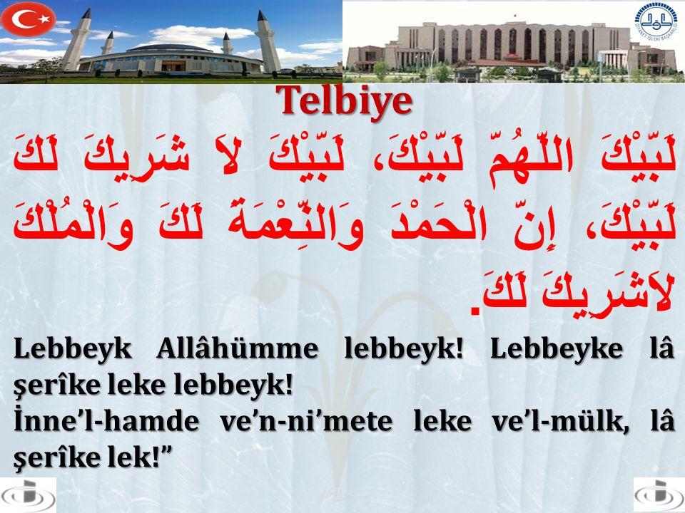 Telbiye لَبَّيْكَ اللَّهُمَّ لَبَّيْكَ، لَبَّيْكَ لاَ شَرِيكَ لَكَ لَبَّيْكَ، إِنَّ الْحَمْدَ وَالنِّعْمَةَ لَكَ وَالْمُلْكَ لاَشَرِيكَ لَكَ. Lebbeyk