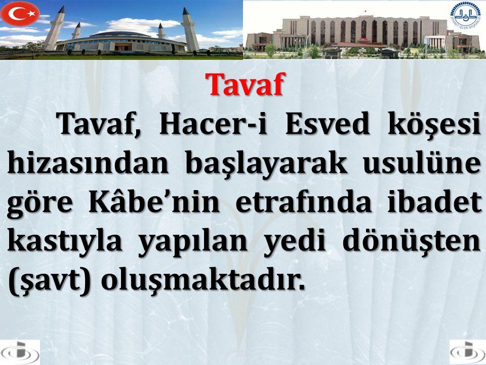 Tavaf Tavaf, Hacer-i Esved köşesi hizasından başlayarak usulüne göre Kâbe'nin etrafında ibadet kastıyla yapılan yedi dönüşten (şavt) oluşmaktadır.