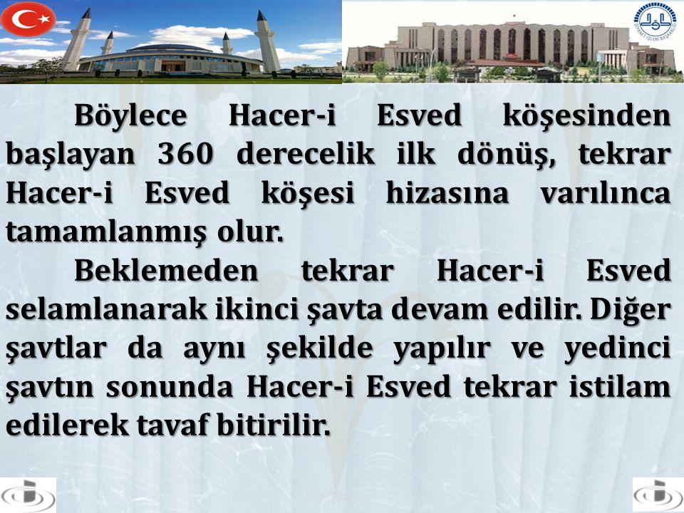 Böylece Hacer-i Esved köşesinden başlayan 360 derecelik ilk dönüş, tekrar Hacer-i Esved köşesi hizasına varılınca tamamlanmış olur. Beklemeden tekrar
